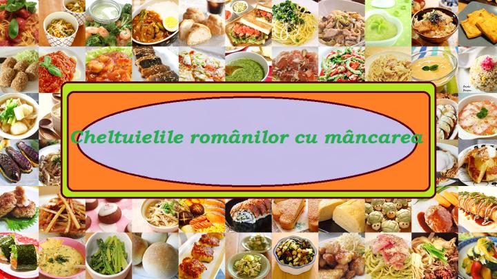 Cheltuielile românilor cu mâncarea